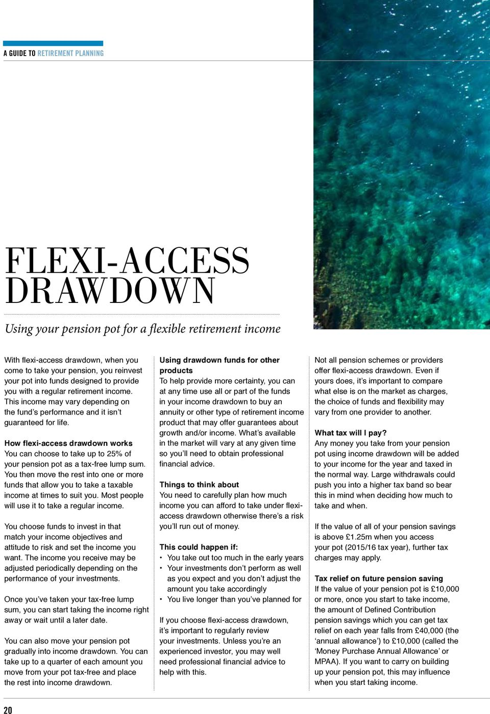 How flexi-access drawdown works You can choose to take up to 25% of your pension pot as a tax-free lump sum.
