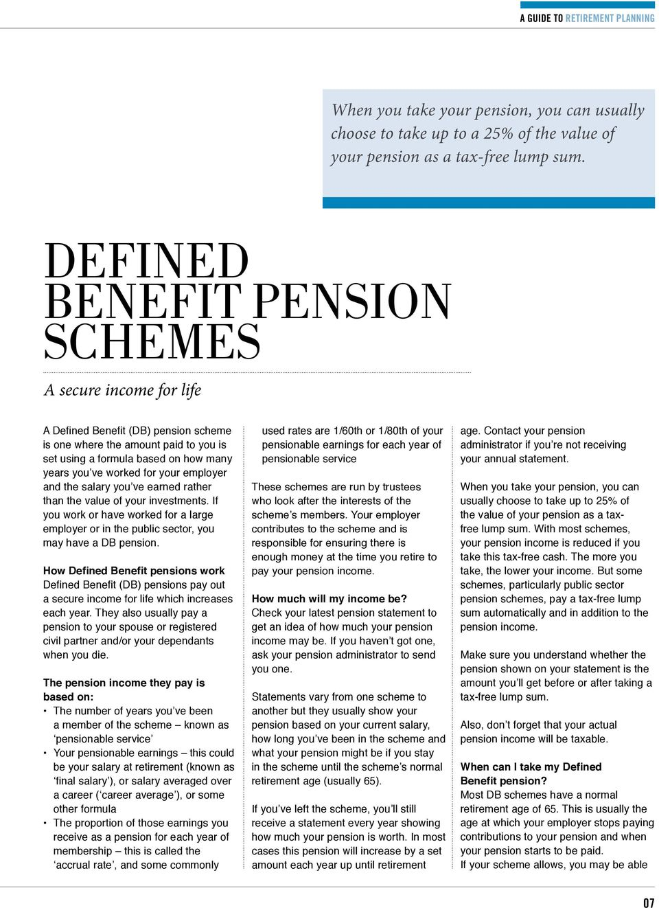 your employer and the salary you ve earned rather than the value of your investments. If you work or have worked for a large employer or in the public sector, you may have a DB pension.
