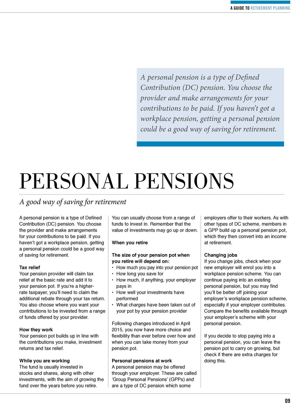 Personal pensions A good way of saving for retirement   Tax relief Your pension provider will claim tax relief at the basic rate and add it to your pension pot.