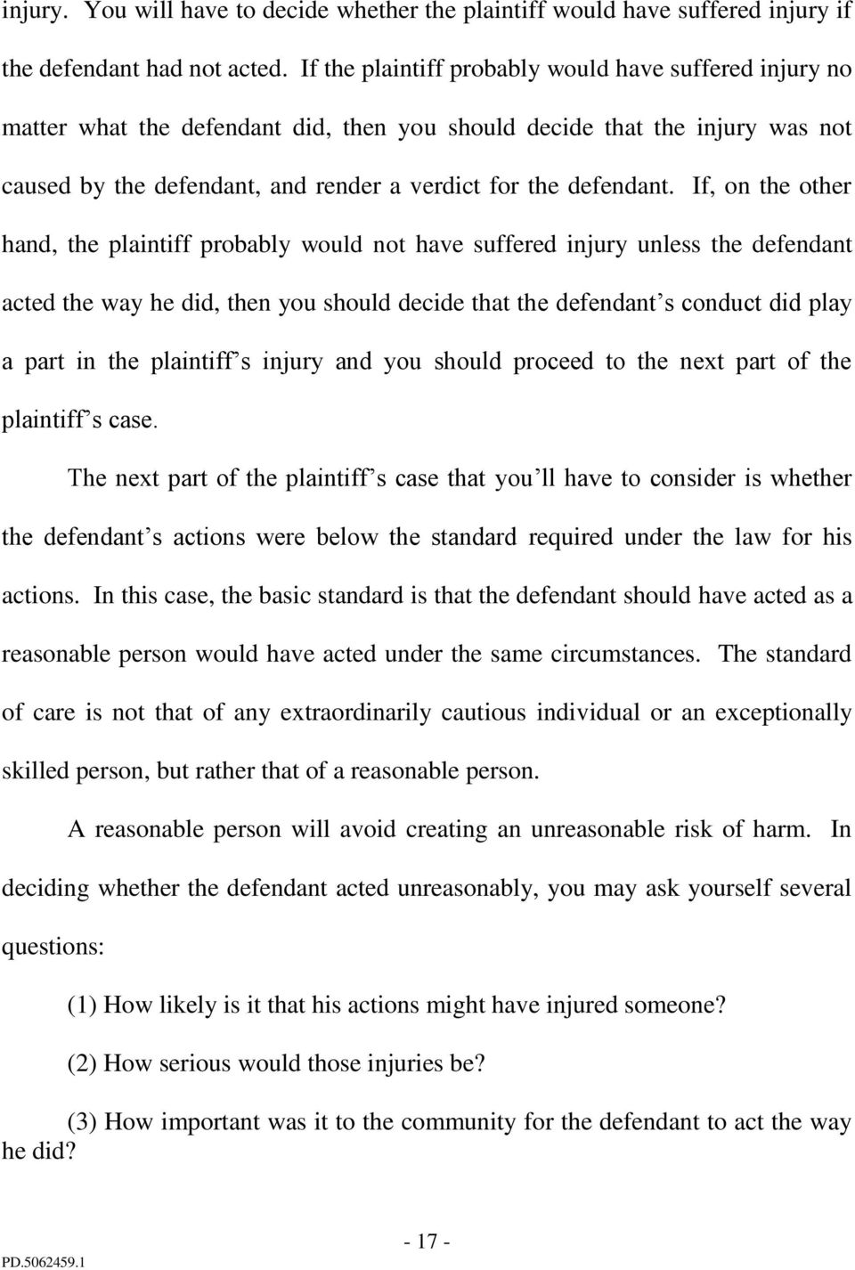 If, on the other hand, the plaintiff probably would not have suffered injury unless the defendant acted the way he did, then you should decide that the defendant s conduct did play a part in the