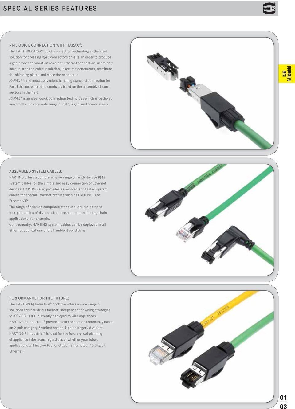 connector. HARAX is the most convenient handling standard connection for Fast Ethernet where the emphasis is set on the assembly of connectors in the field.