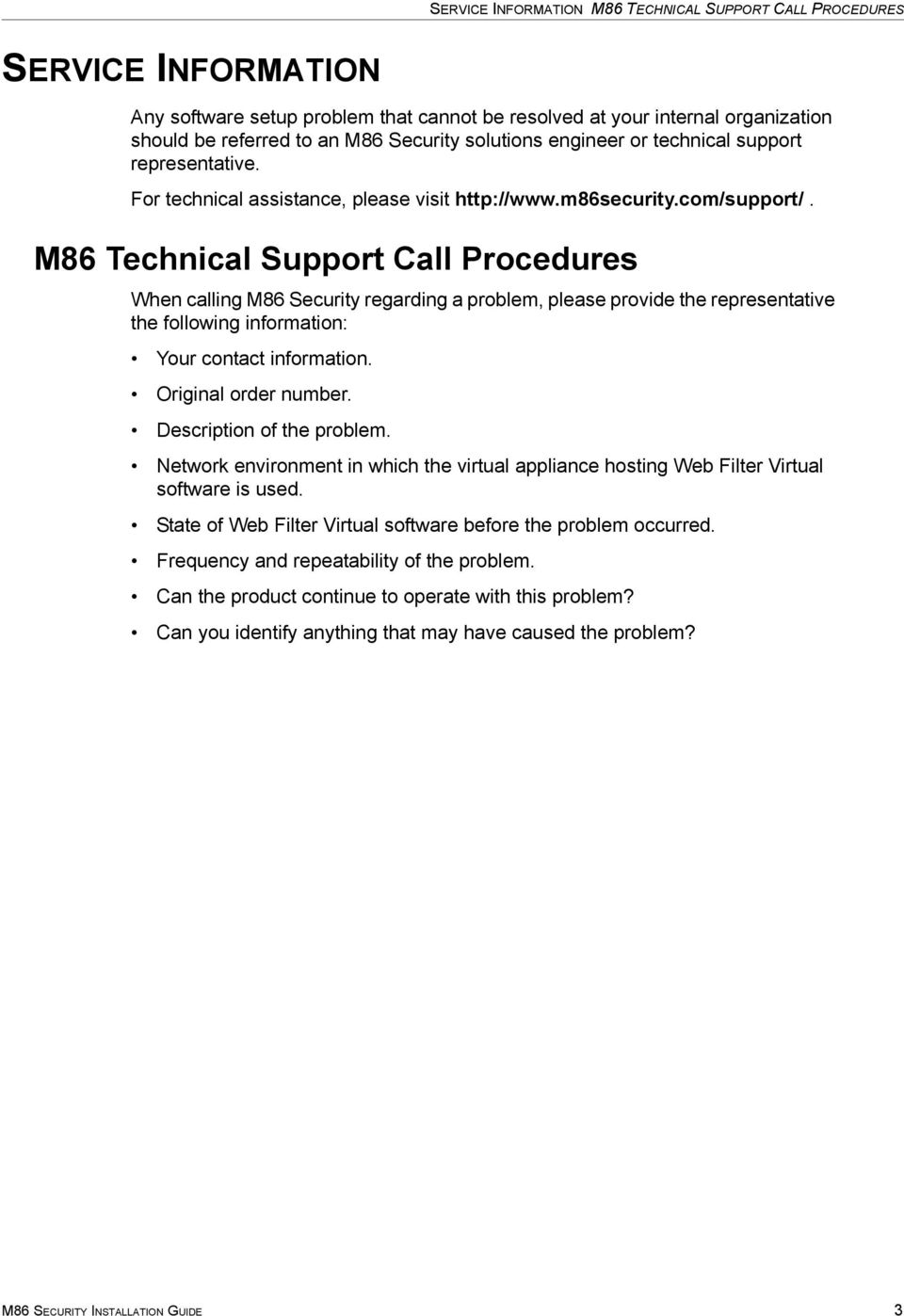 M86 Technical Support Call Procedures When calling M86 Security regarding a problem, please provide the representative the following information: Your contact information. Original order number.