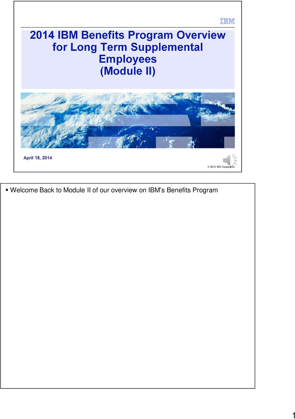 Welcome Back to Module II of our overview on IBM s Benefits