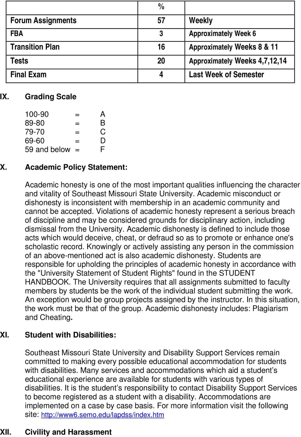 Academic Policy Statement: Academic honesty is one of the most important qualities influencing the character and vitality of Southeast Missouri State University.