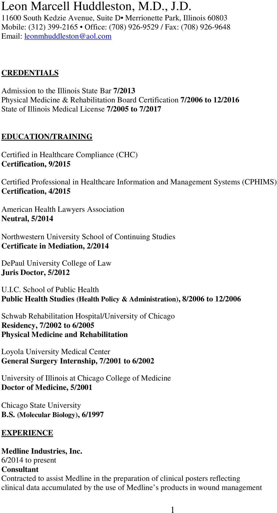 EDUCATION/TRAINING Certified in Healthcare Compliance (CHC) Certification, 9/2015 Certified Professional in Healthcare Information and Management Systems (CPHIMS) Certification, 4/2015 American