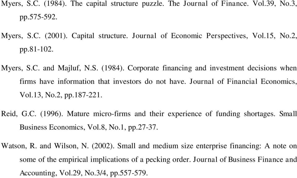 Journal of Financial Economics, Vol.13, No.2, pp.187-221. Reid, G.C. (1996). Mature micro-firms and their experience of funding shortages. Small Business Economics, Vol.8, No.1, pp.