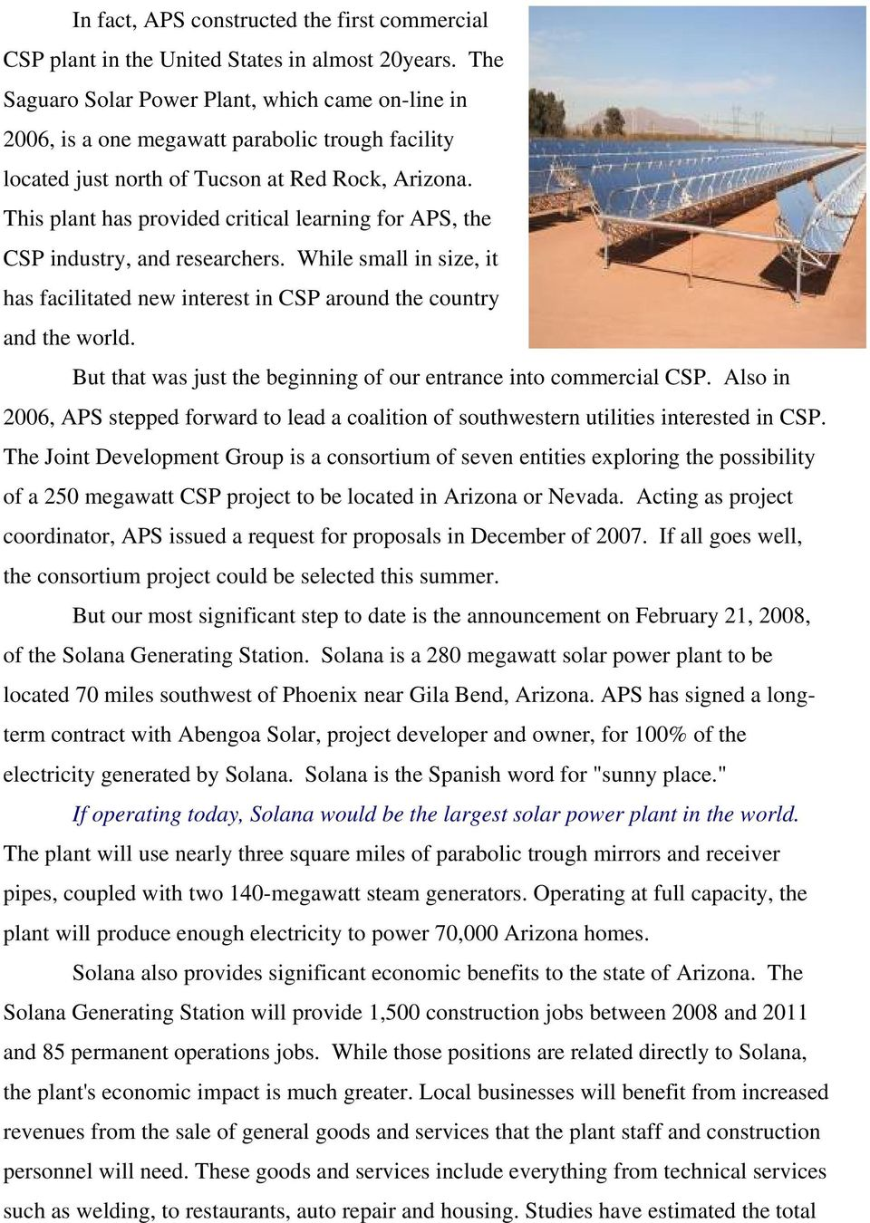 This plant has provided critical learning for APS, the CSP industry, and researchers. While small in size, it has facilitated new interest in CSP around the country and the world.