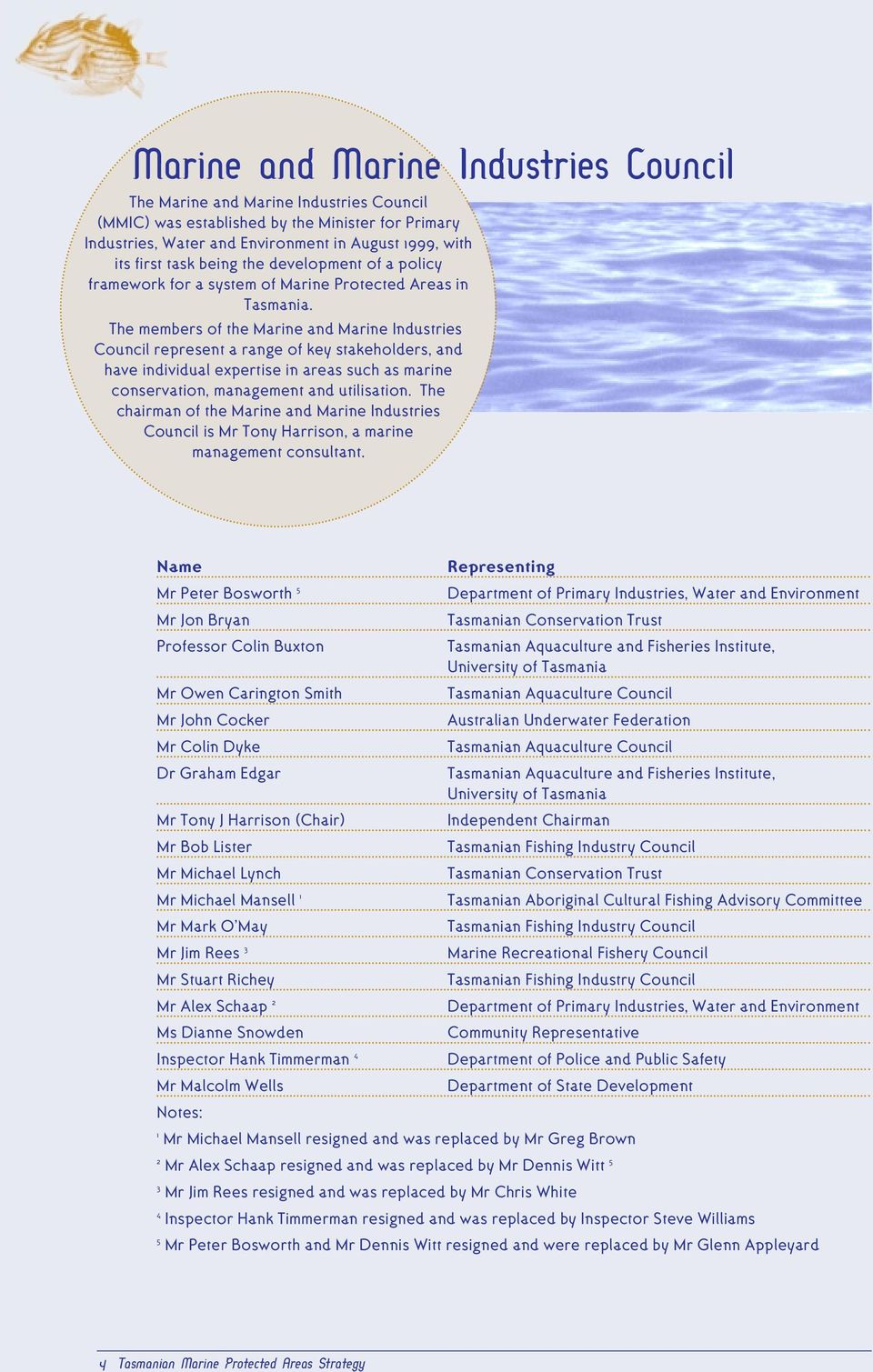 The members of the Marine and Marine Industries Council represent a range of key stakeholders, and have individual expertise in areas such as marine conservation, management and utilisation.