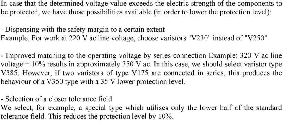 Example: 320 V ac line voltage + 10% results in approximately 350 V ac. In this case, we should select varistor type V385.