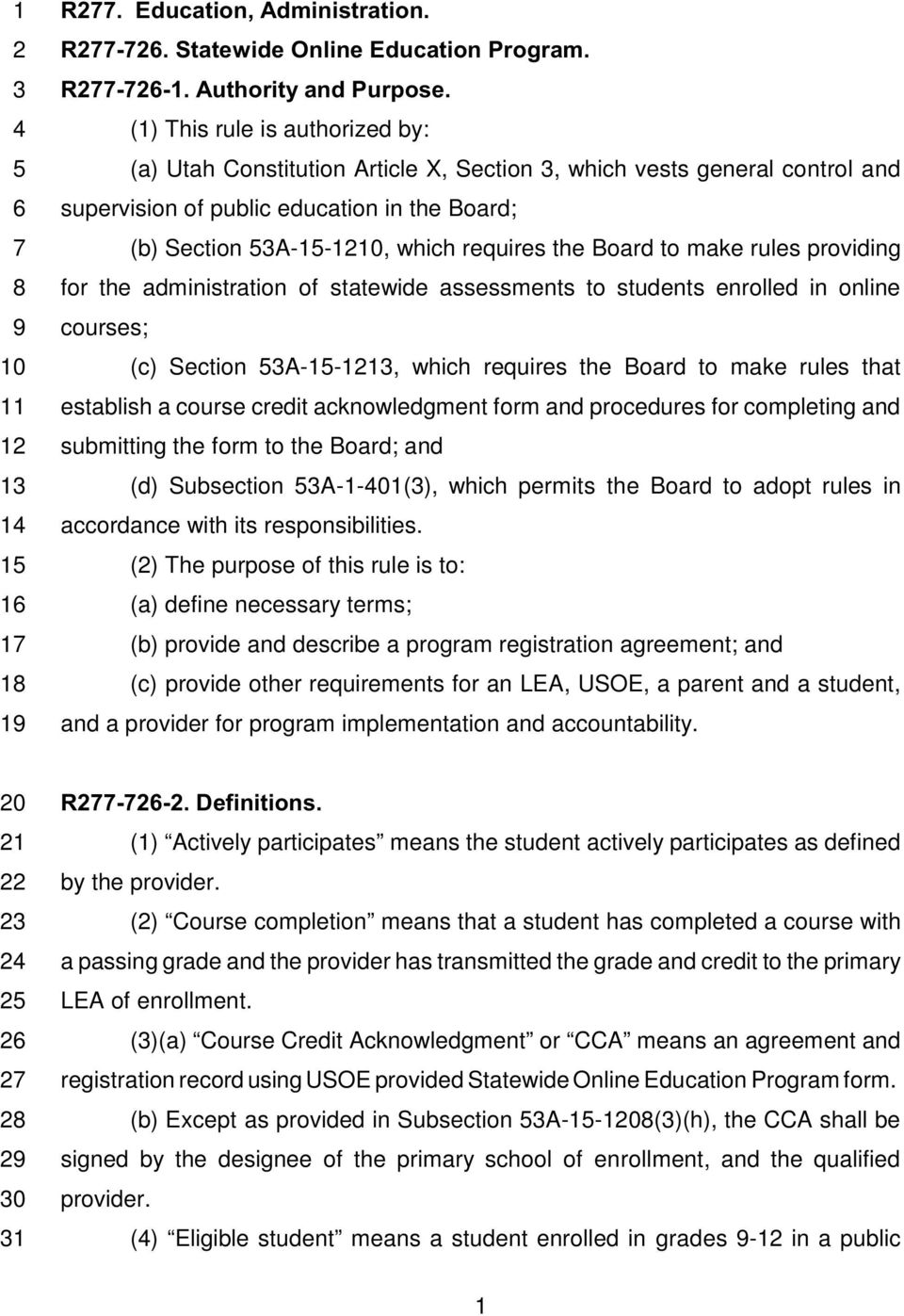 requires the Board to make rules providing 8 for the administration of statewide assessments to students enrolled in online 9 courses; 10 (c) Section 53A-15-1213, which requires the Board to make