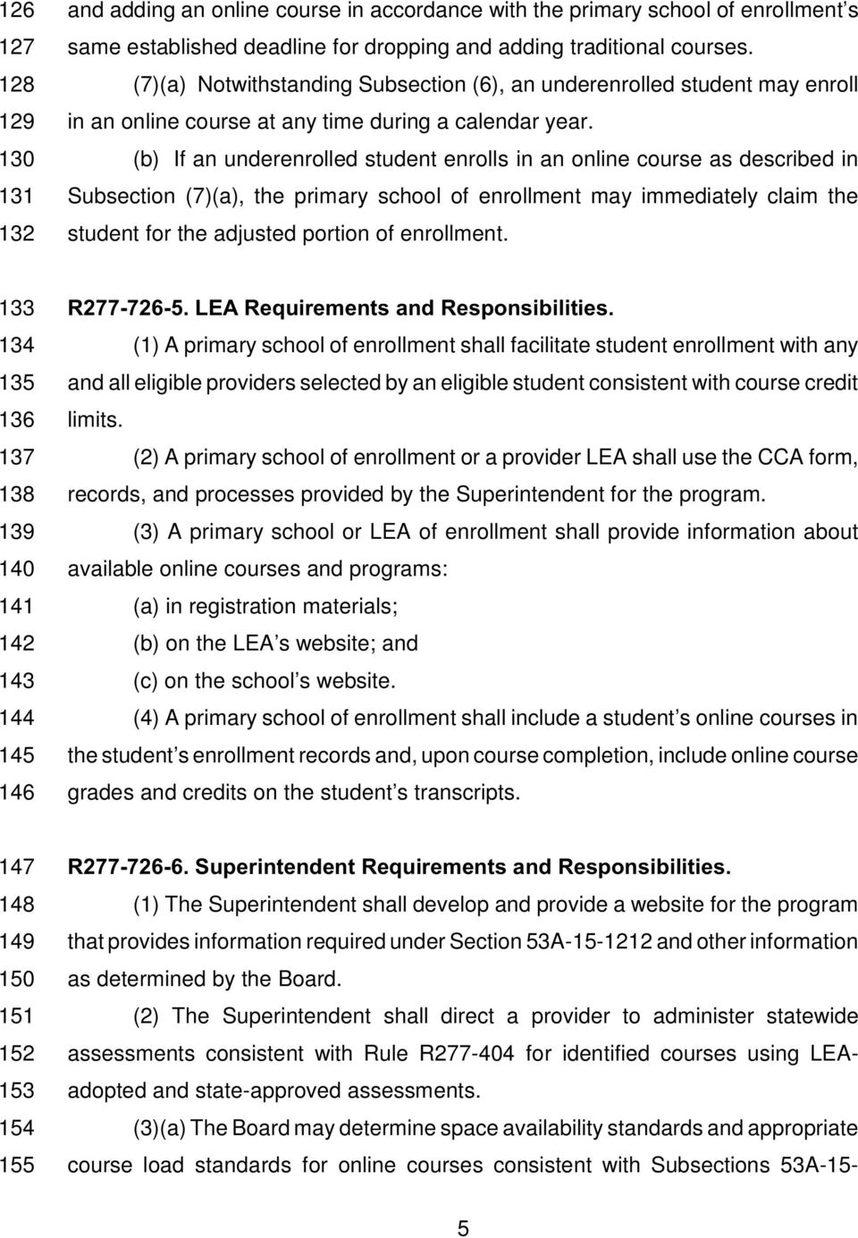 130 (b) If an underenrolled student enrolls in an online course as described in 131 Subsection (7)(a), the primary school of enrollment may immediately claim the 132 student for the adjusted portion