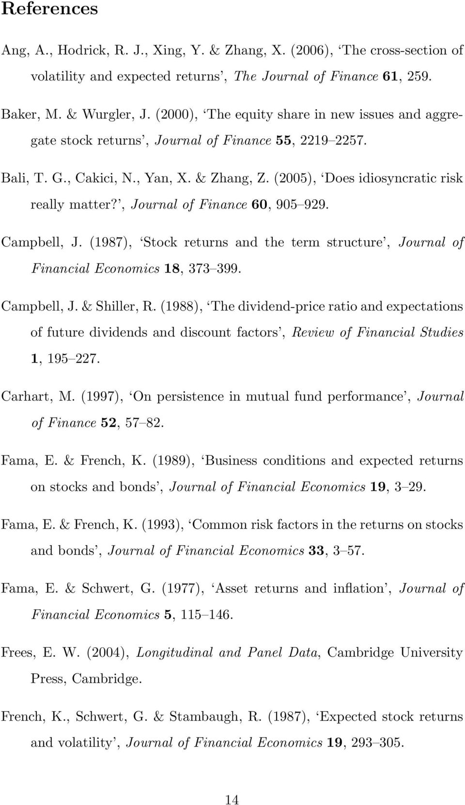 , Journal of Finance 60, 905 929. Campbell, J. (1987), Stock returns and the term structure, Journal of Financial Economics 18, 373 399. Campbell, J. & Shiller, R.