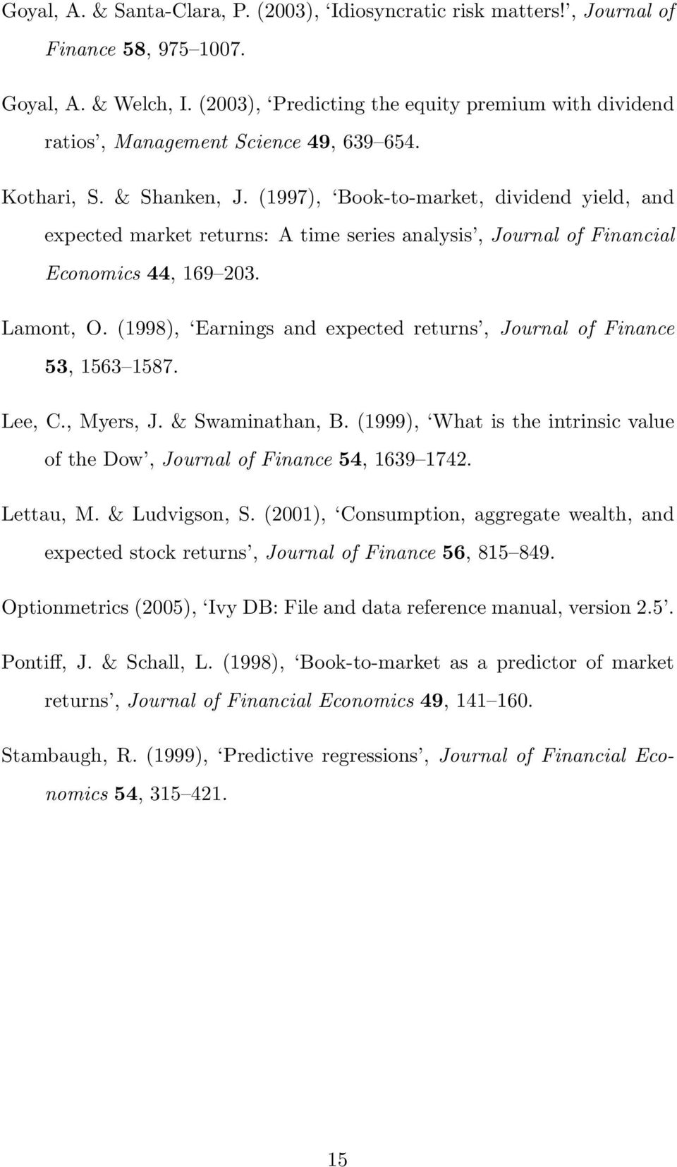 (1997), Book-to-market, dividend yield, and expected market returns: A time series analysis, Journal of Financial Economics 44, 169 203. Lamont, O.