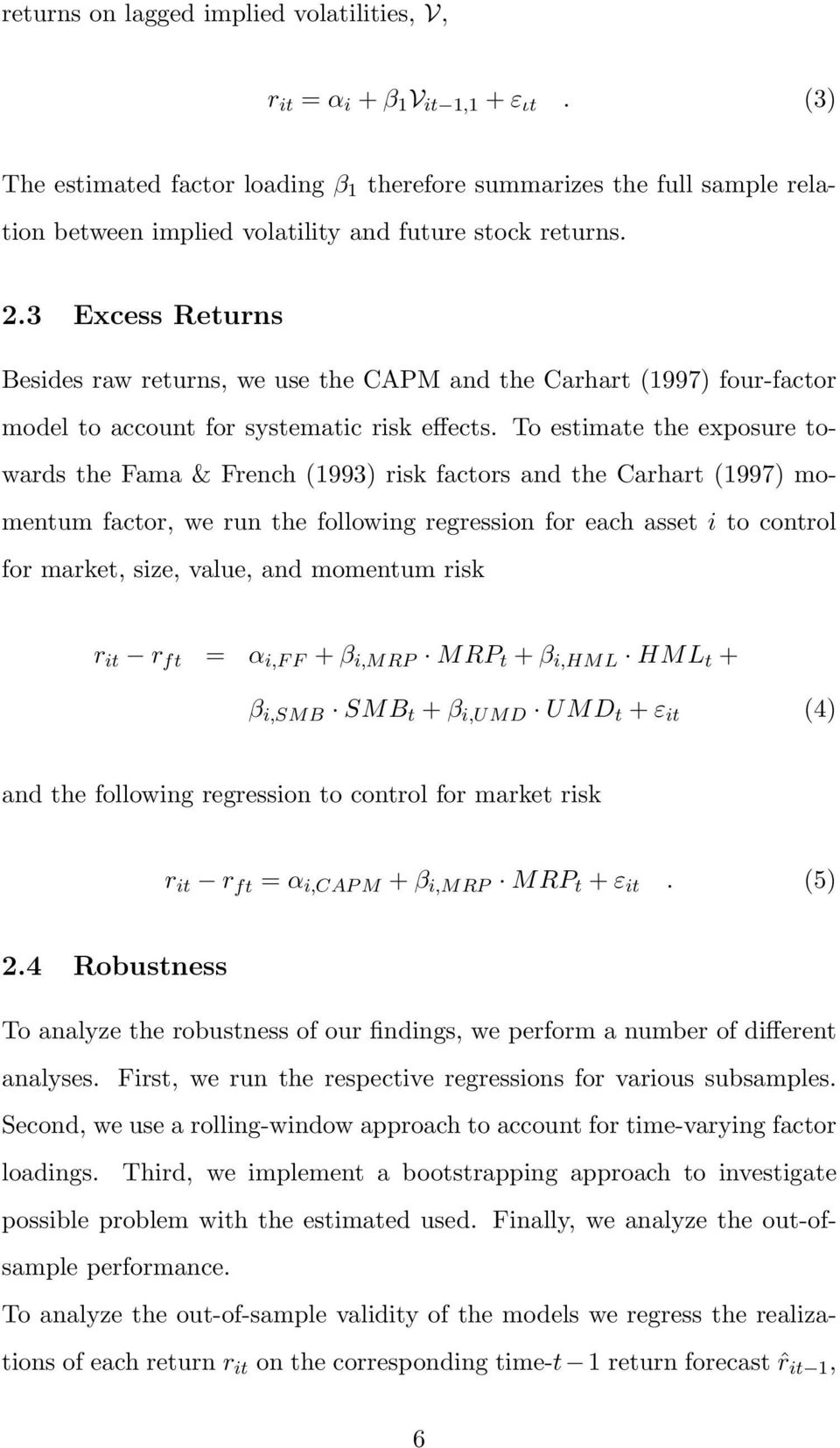 3 Excess Returns Besides raw returns, we use the CAPM and the Carhart (1997) four-factor model to account for systematic risk effects.