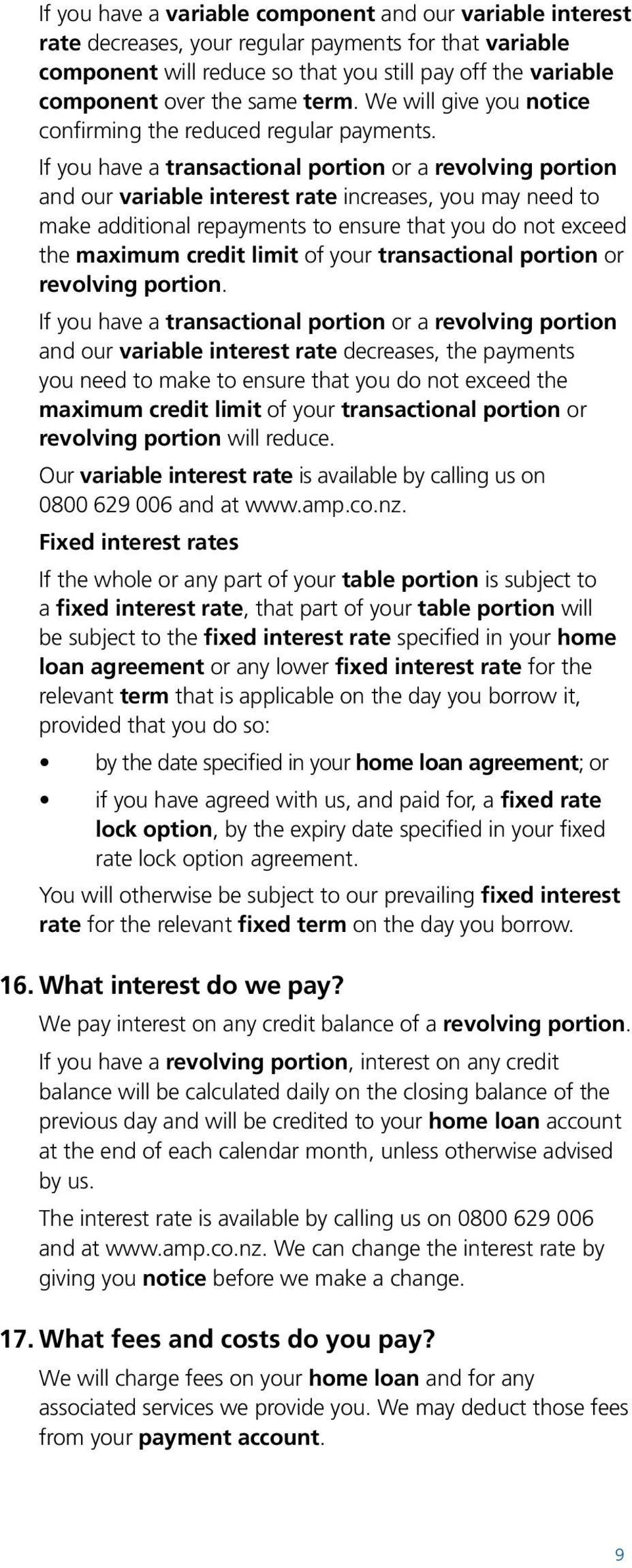 If you have a transactional portion or a revolving portion and our variable interest rate increases, you may need to make additional repayments to ensure that you do not exceed the maximum credit