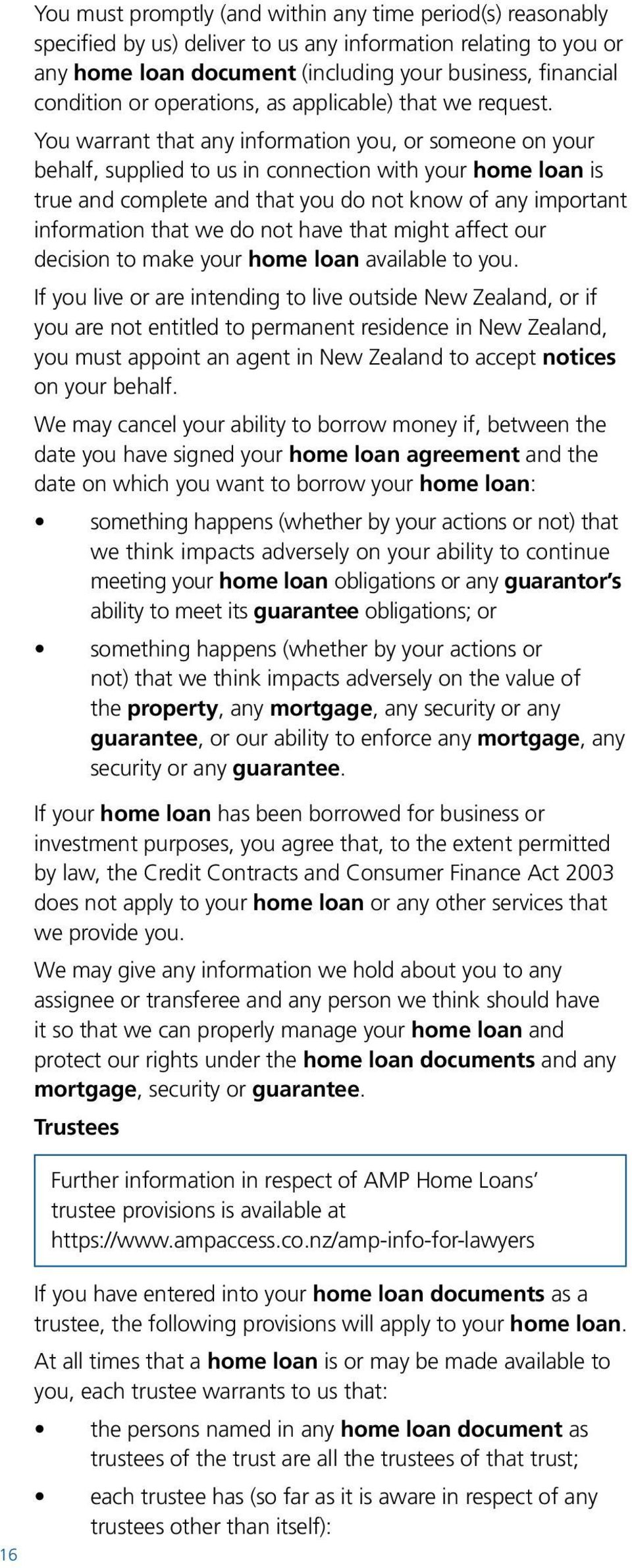 You warrant that any information you, or someone on your behalf, supplied to us in connection with your home loan is true and complete and that you do not know of any important information that we do
