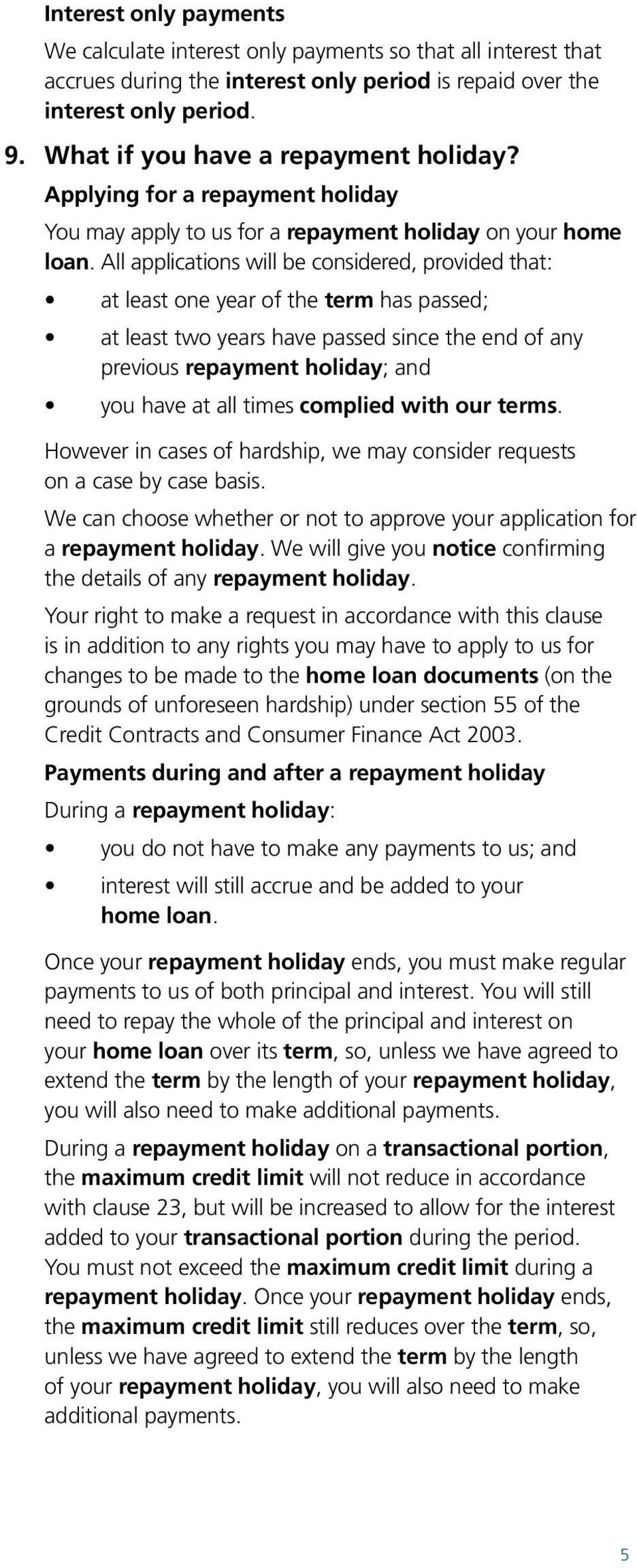 All applications will be considered, provided that: at least one year of the term has passed; at least two years have passed since the end of any previous repayment holiday; and you have at all times