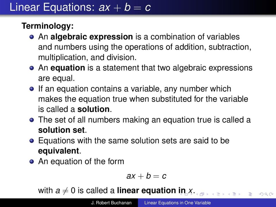 If an equation contains a variable, any number which makes the equation true when substituted for the variable is called a solution.