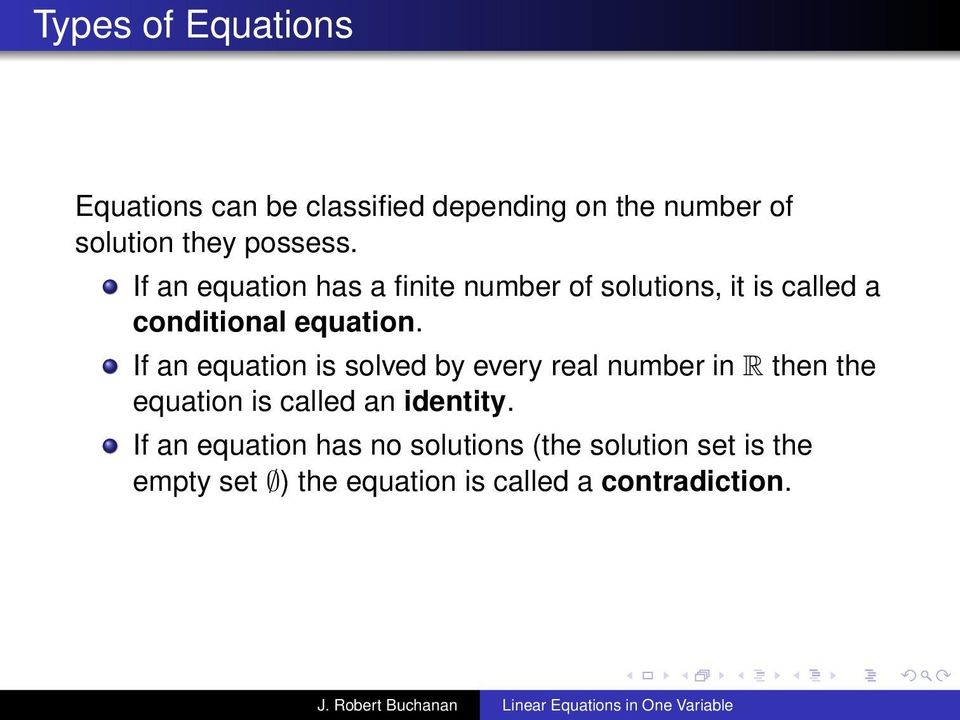 If an equation is solved by every real number in R then the equation is called an identity.