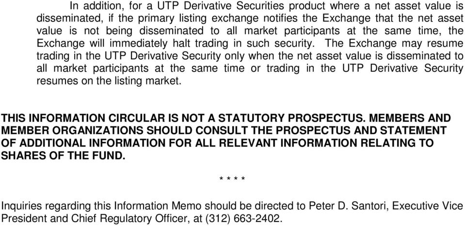 The Exchange may resume trading in the UTP Derivative Security only when the net asset value is disseminated to all market participants at the same time or trading in the UTP Derivative Security