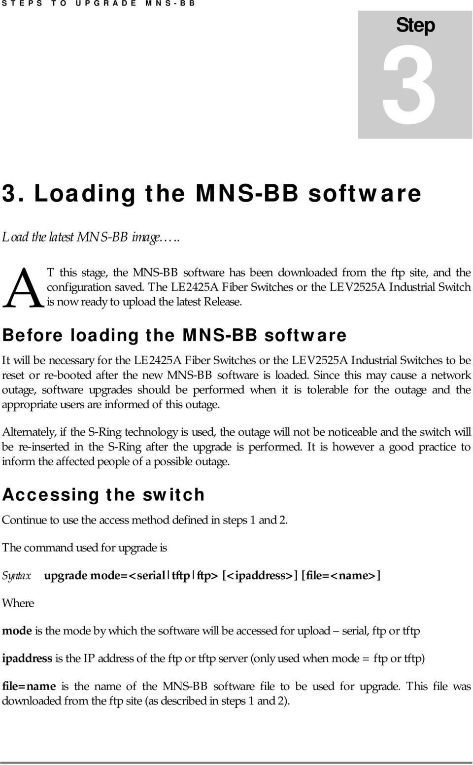 Before loading the MNS-BB software It will be necessary for the LE2425A Fiber Switches or the LEV2525A Industrial Switches to be reset or re-booted after the new MNS-BB software is loaded.