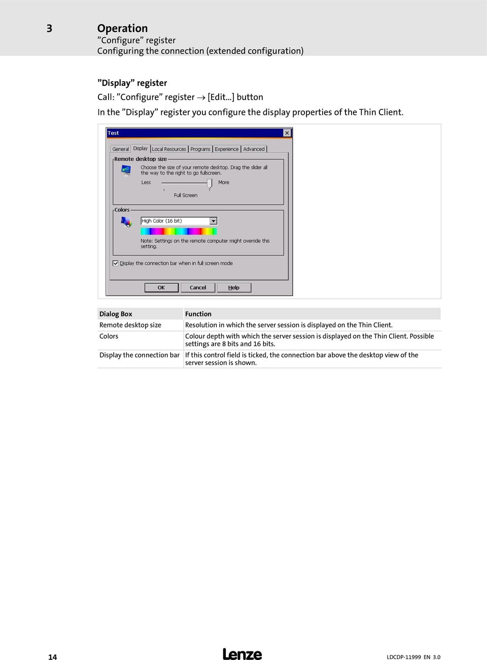 Dialog Box Remote desktop size Colors Display the connection bar Function Resolution in which the server session is displayed on the Thin Client.