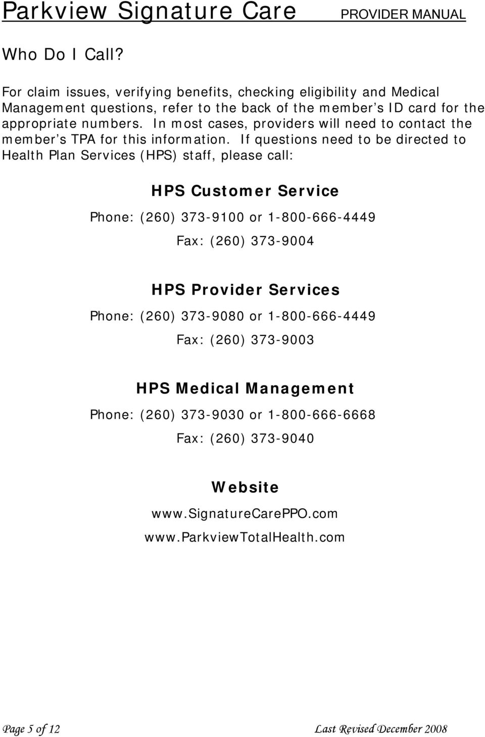 In most cases, providers will need to contact the member s TPA for this information.