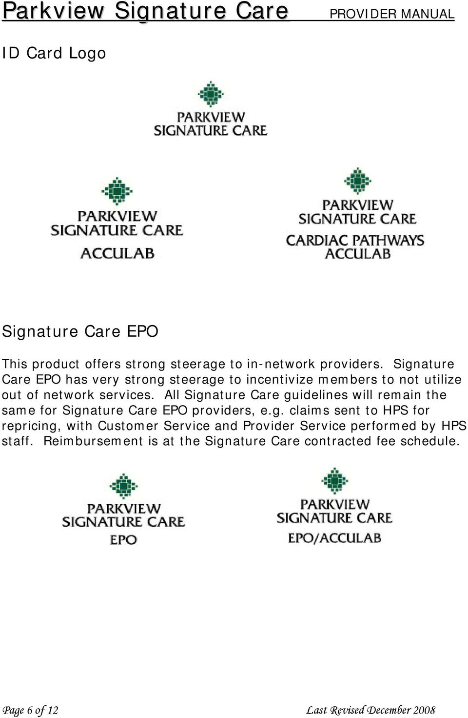 All Signature Care guidelines will remain the same for Signature Care EPO providers, e.g. claims sent to HPS for repricing, with Customer Service and Provider Service performed by HPS staff.