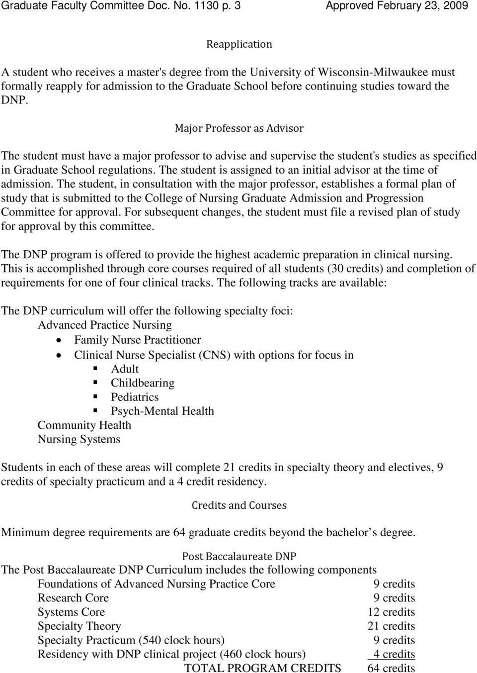 continuing studies toward the DNP. Major Professor as Advisor The student must have a major professor to advise and supervise the student's studies as specified in Graduate School regulations.