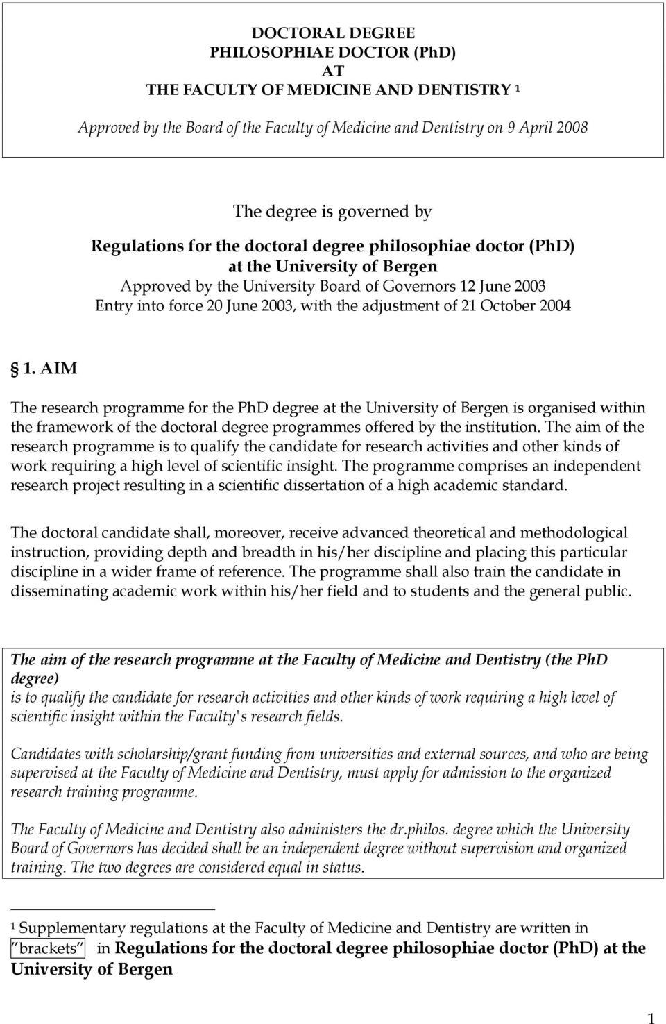 of 21 October 2004 1. AIM The research programme for the PhD degree at the University of Bergen is organised within the framework of the doctoral degree programmes offered by the institution.