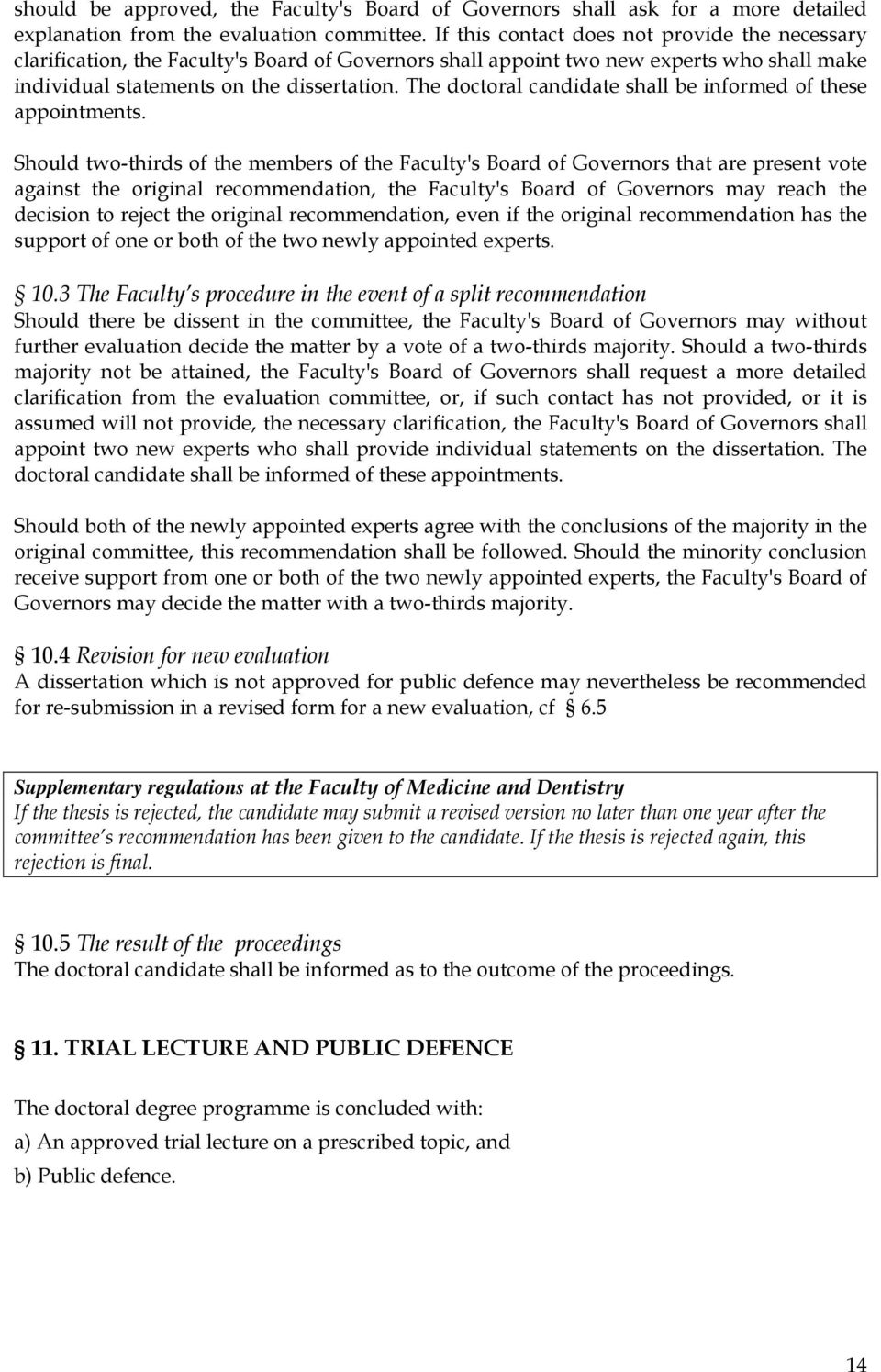 The doctoral candidate shall be informed of these appointments.