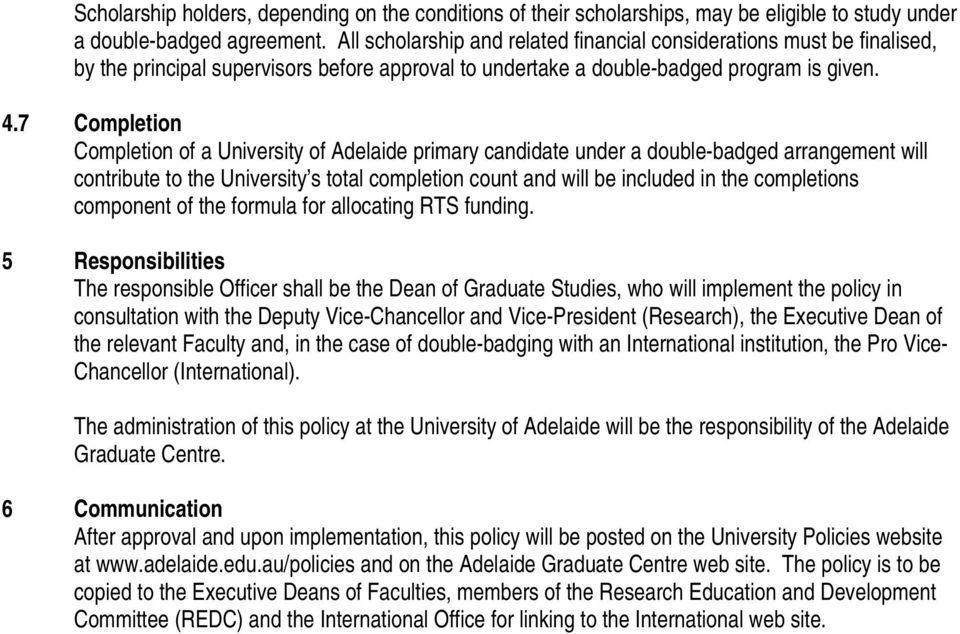 7 Completion Completion of a University of Adelaide primary candidate under a double-badged arrangement will contribute to the University s total completion count and will be included in the