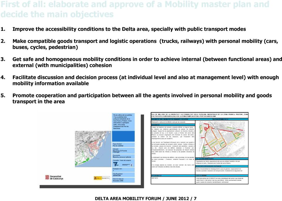 Get safe and homogeneous mobility conditions in order to achieve internal (between functional areas) and external (with municipalities) cohesion 4.