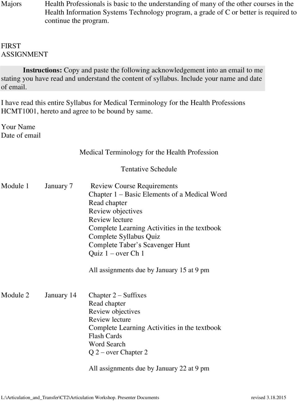 I have read this entire Syllabus for Medical Terminology for the Health Professions HCMT1001, hereto and agree to be bound by same.