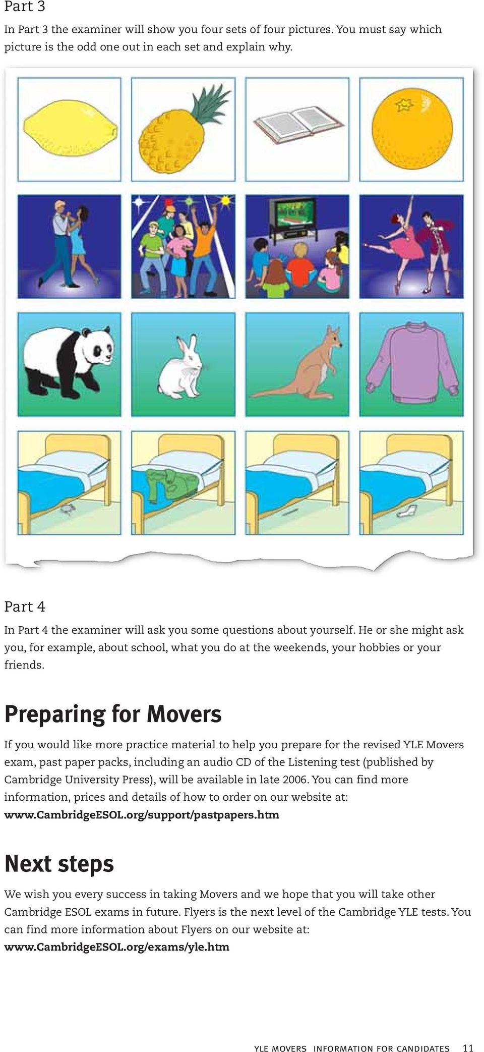 Preparing for Movers If you would like more practice material to help you prepare for the revised YLE Movers exam, past paper packs, including an audio CD of the Listening test (published by