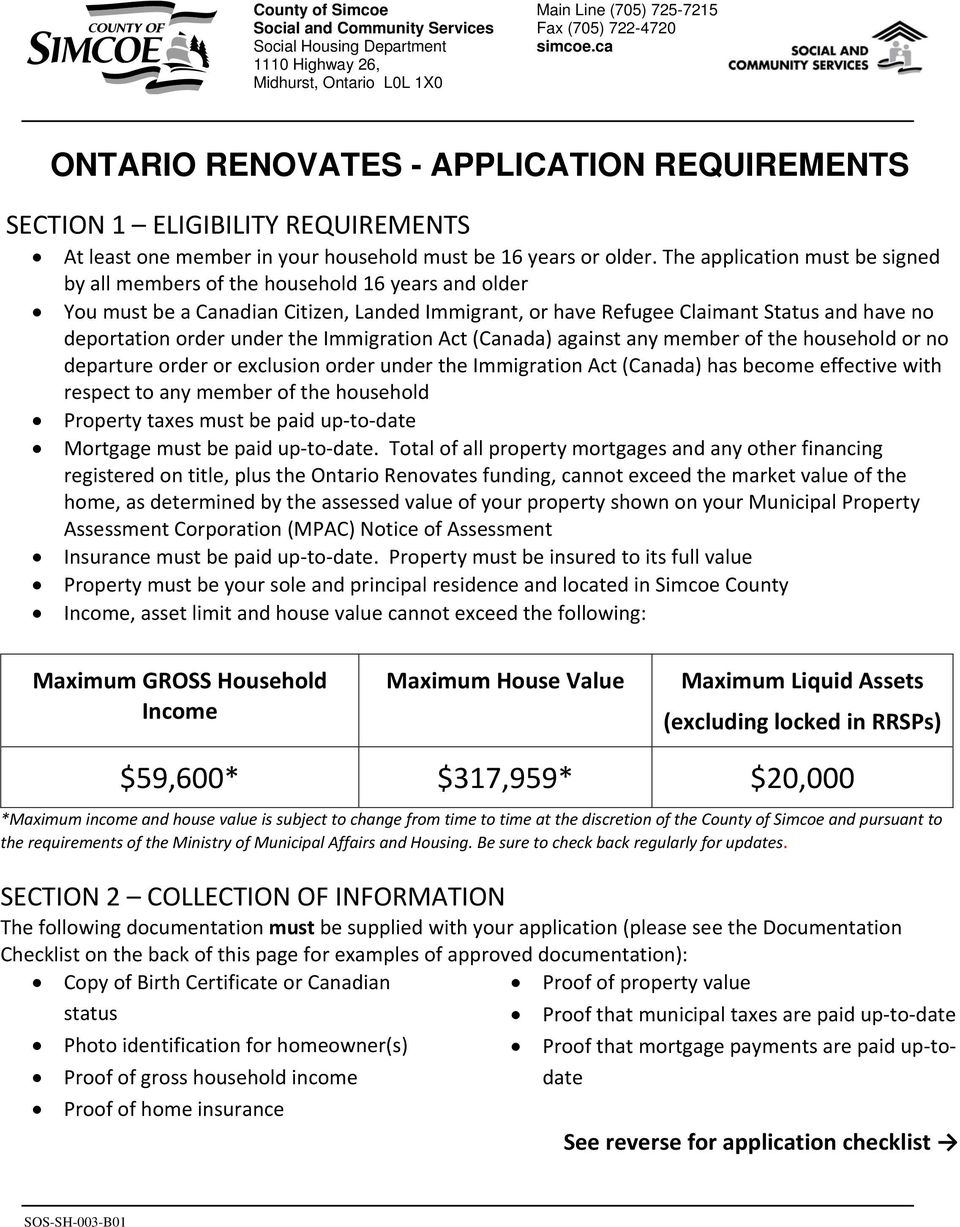 The application must be signed by all members of the household 16 years and older You must be a Canadian Citizen, Landed Immigrant, or have Refugee Claimant Status and have no deportation order under
