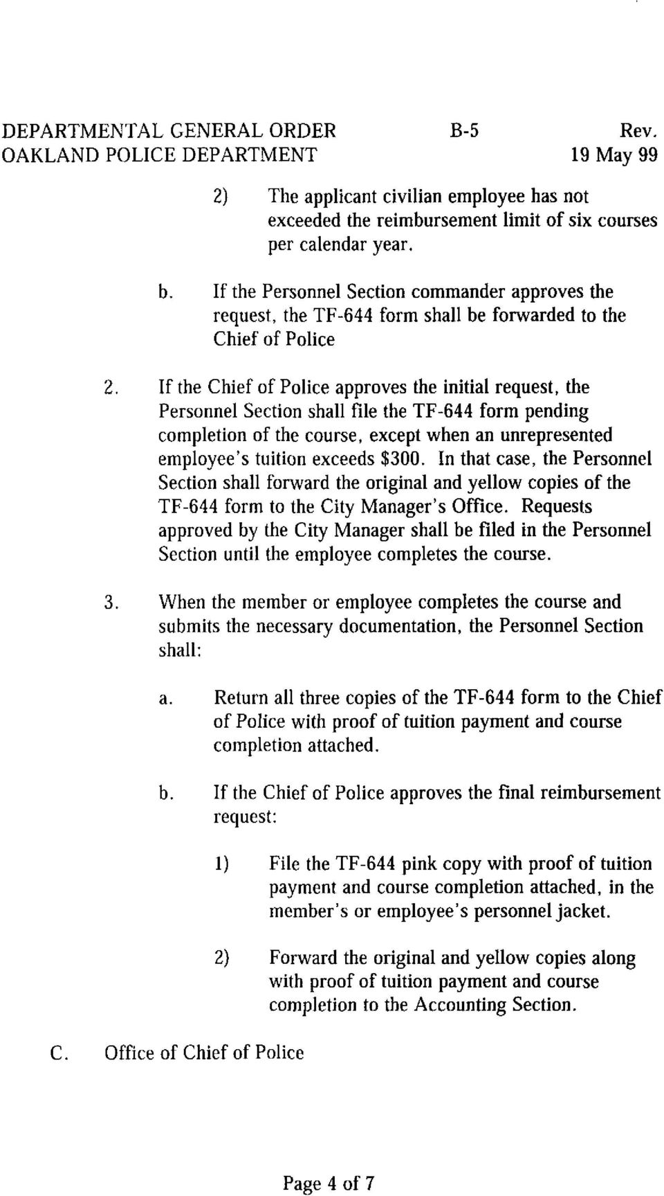 If the Chief of Police approves the initial request, the Personnel Section shall file the TF-644 form pending completion of the course, except when an unrepresented employee's tuition exceeds $300.