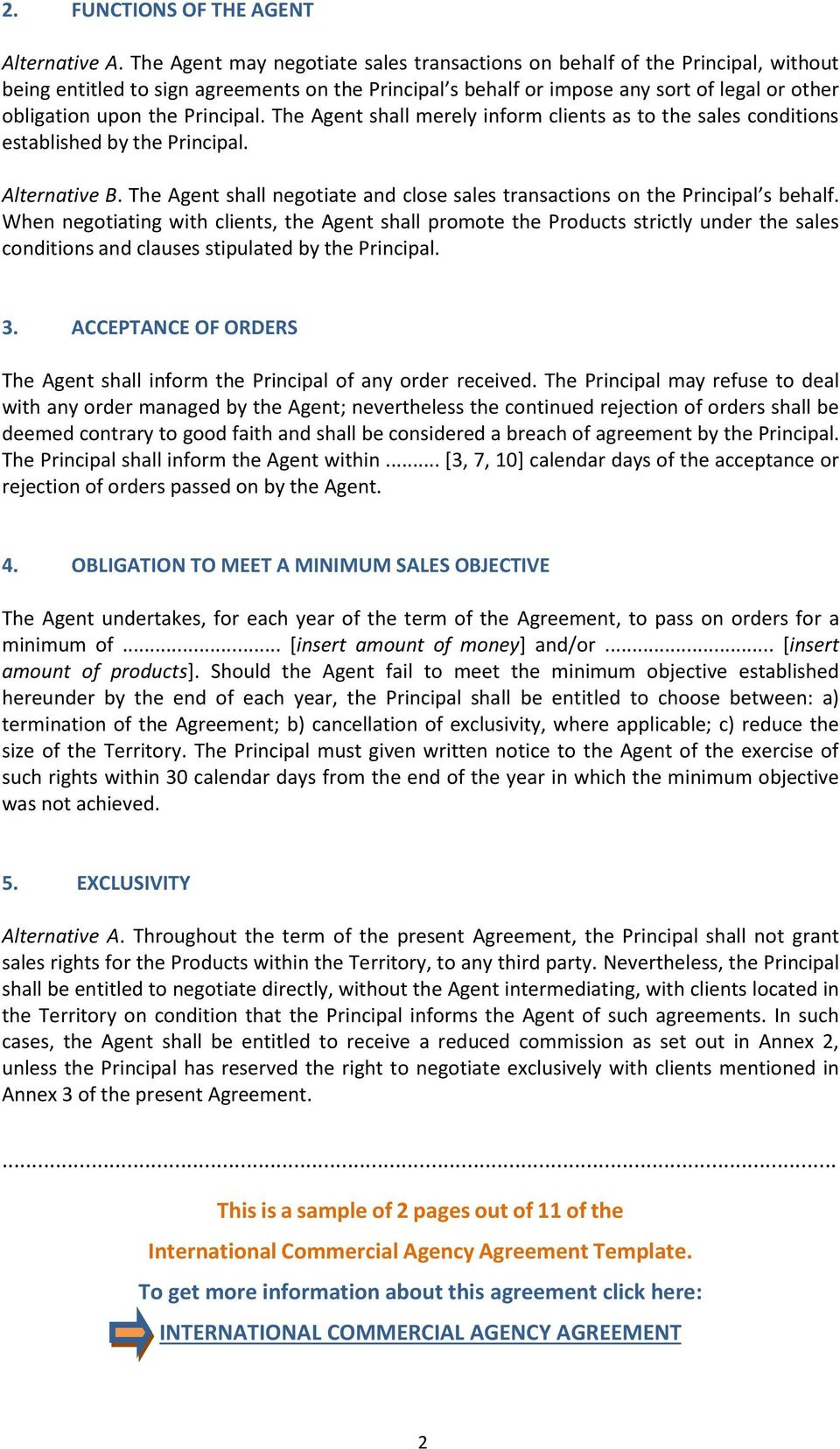 Principal. The Agent shall merely inform clients as to the sales conditions established by the Principal. Alternative B.