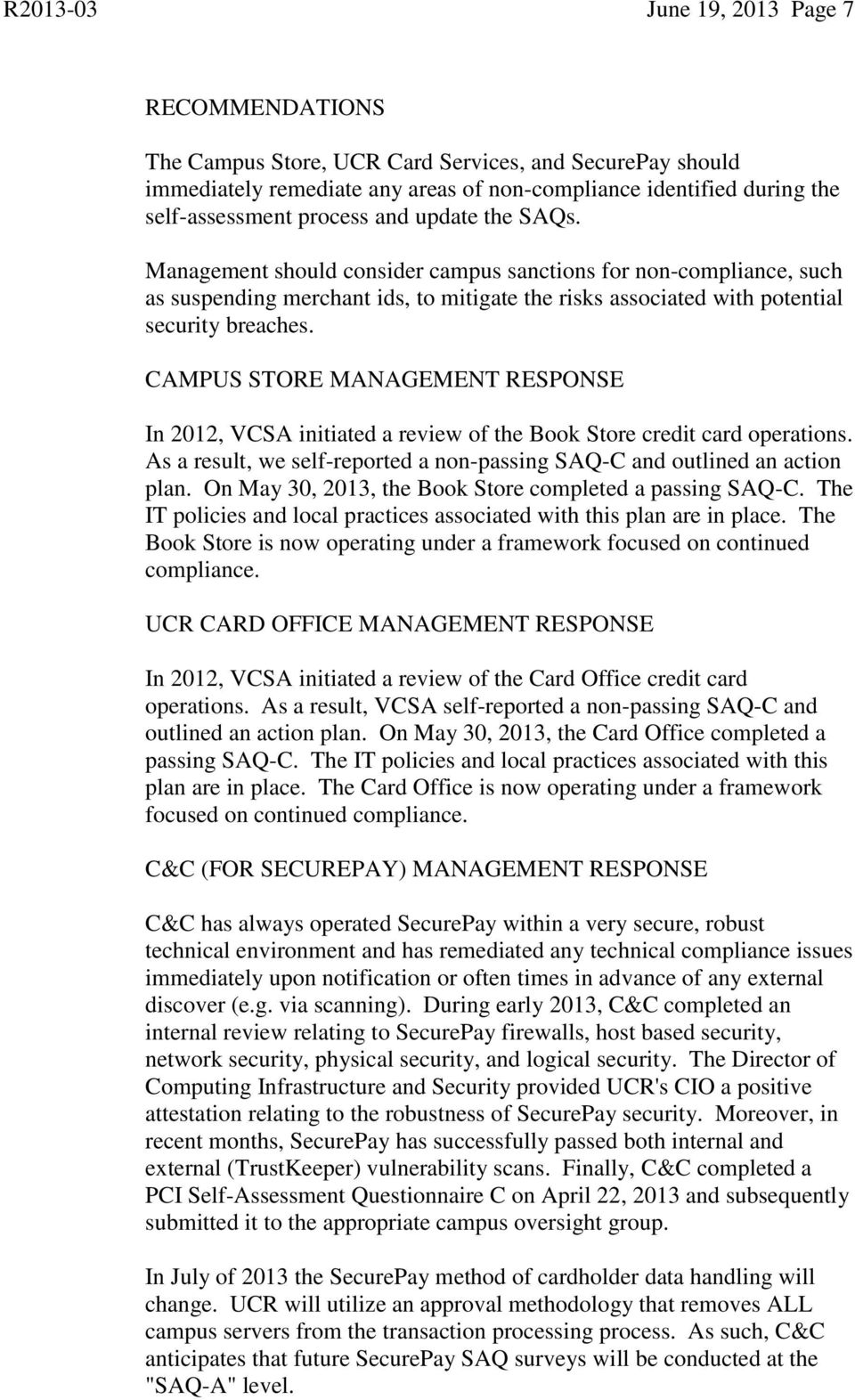 CAMPUS STORE MANAGEMENT RESPONSE In 2012, VCSA initiated a review of the Book Store credit card operations. As a result, we self-reported a non-passing SAQ-C and outlined an action plan.