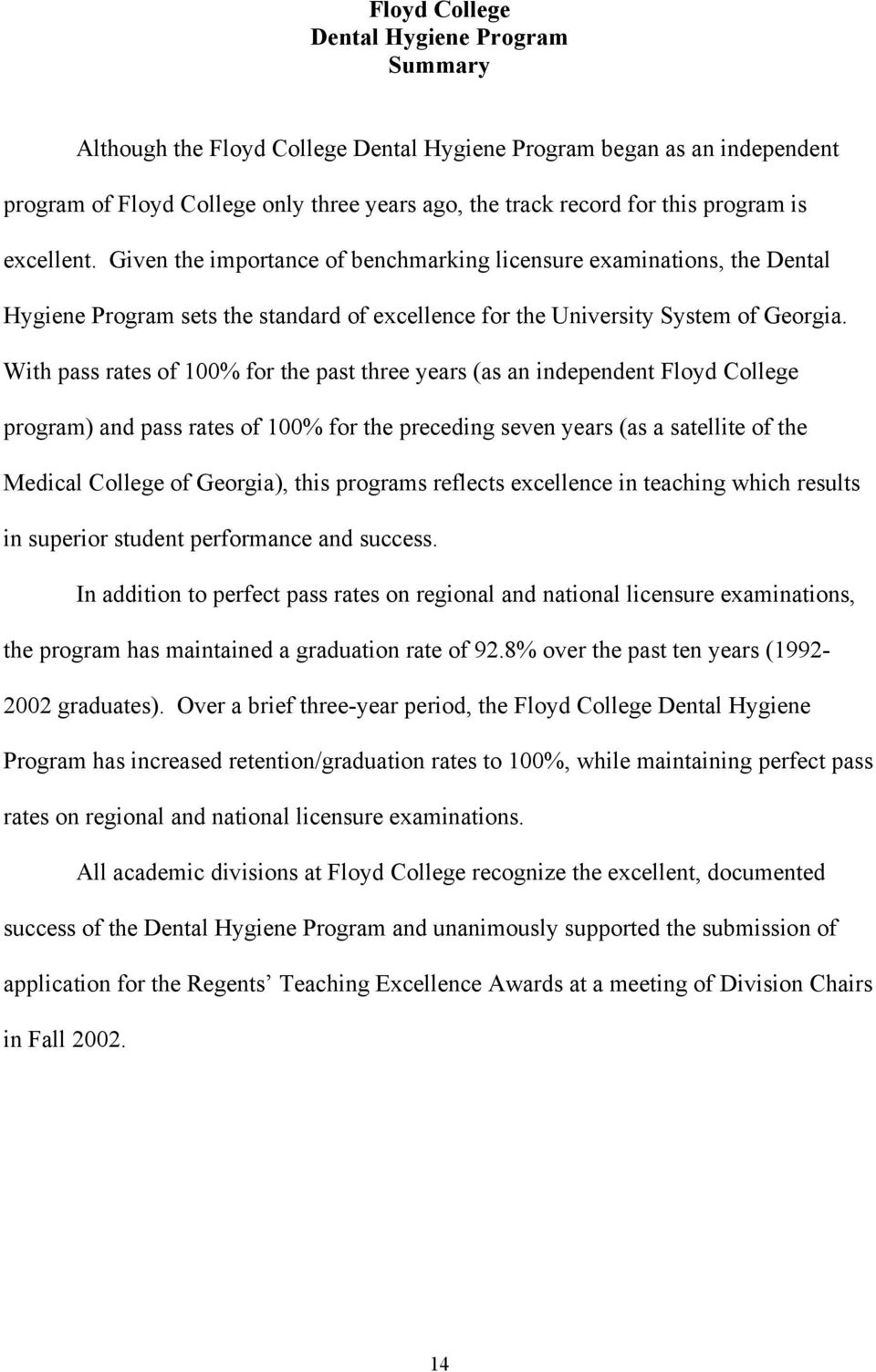 With pass rates of 100% for the past three years (as an independent Floyd College program) and pass rates of 100% for the preceding seven years (as a satellite of the Medical College of Georgia),