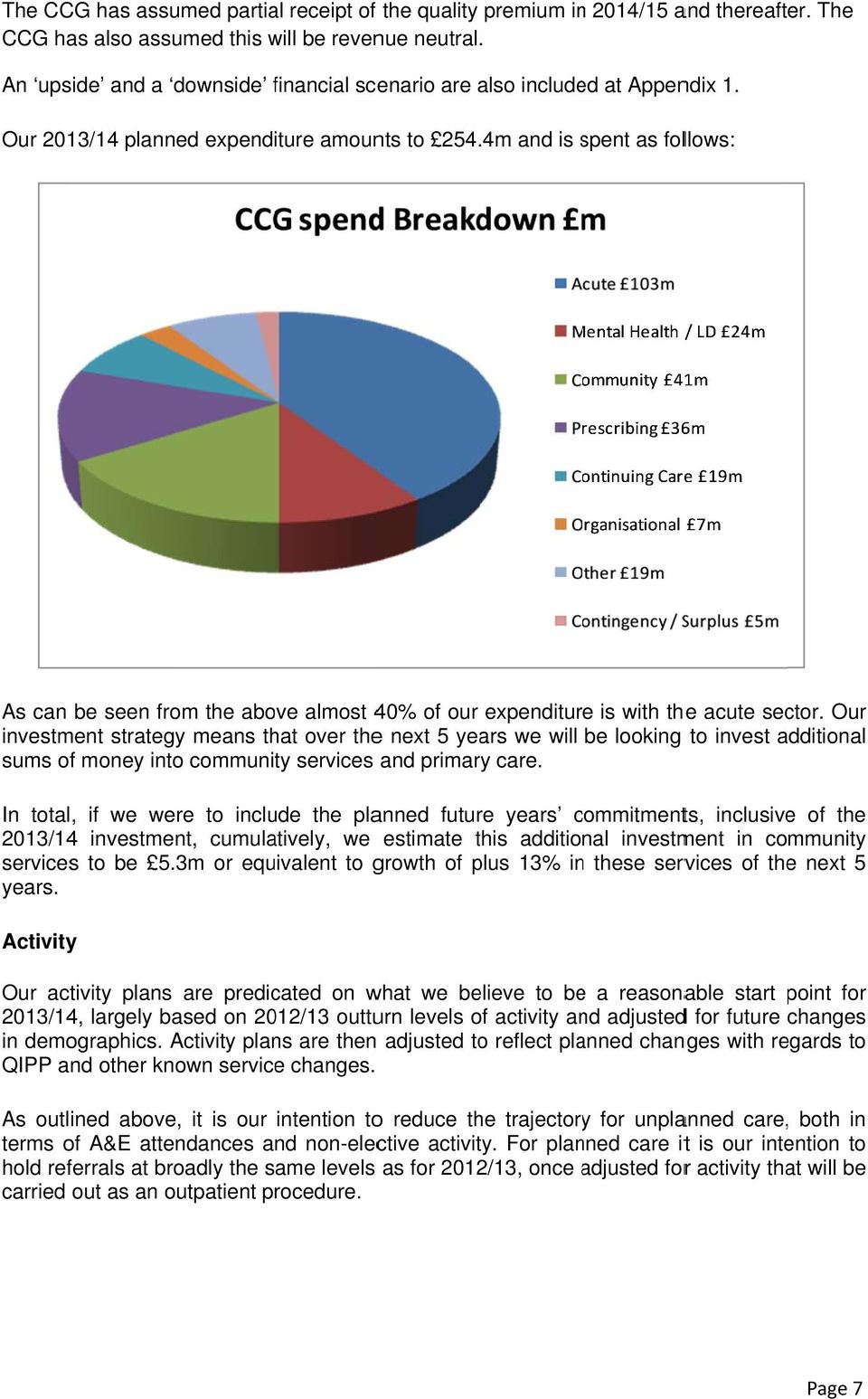 .4m and is spent s as follows: As can be seen from the above almost 40% of our expenditure is with thee acute sector.