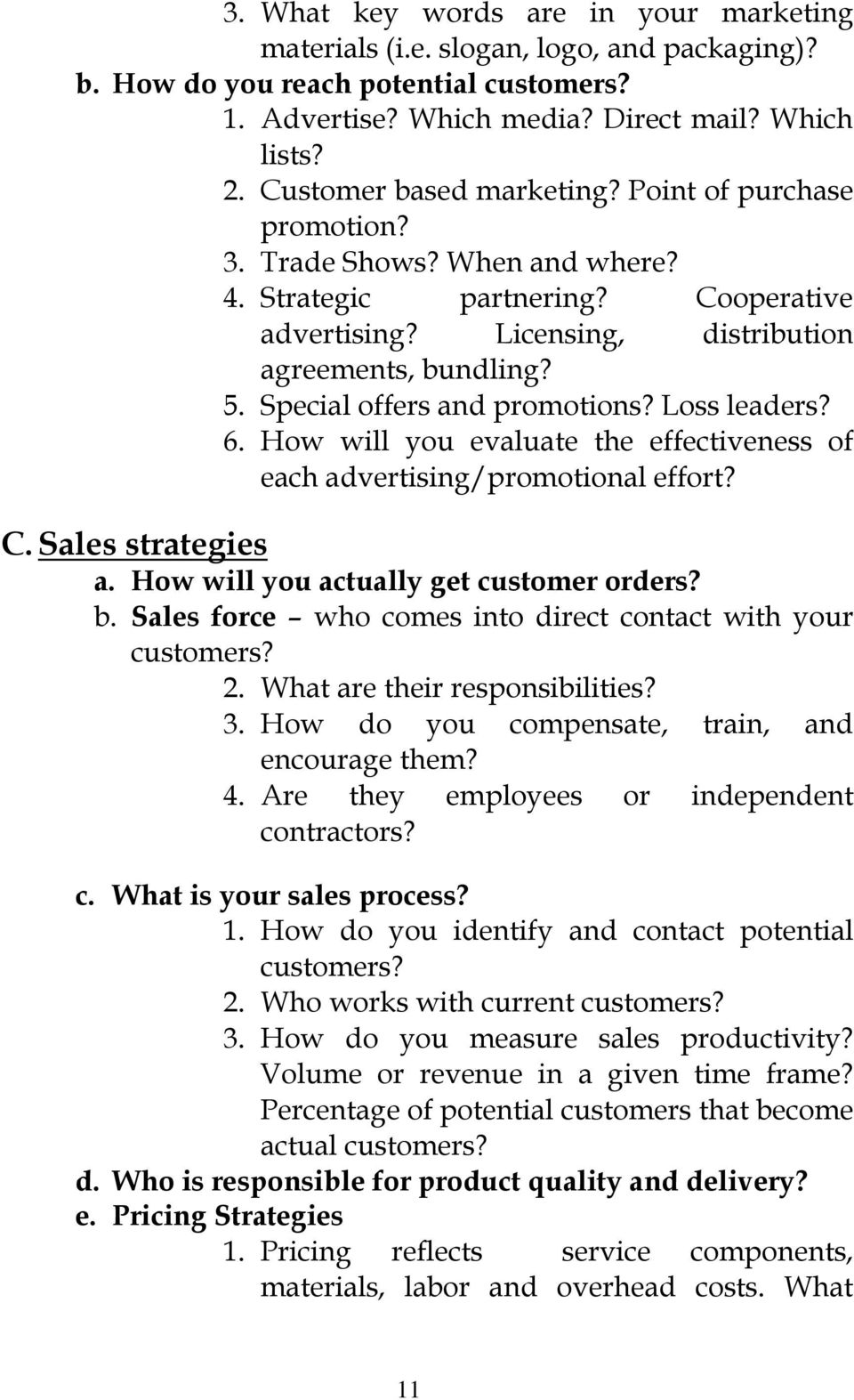 Special offers and promotions? Loss leaders? 6. How will you evaluate the effectiveness of each advertising/promotional effort? C. Sales strategies a. How will you actually get customer orders? b.