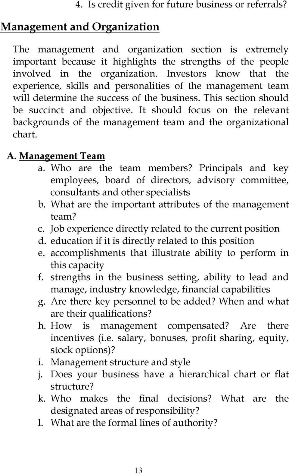 Investors know that the experience, skills and personalities of the management team will determine the success of the business. This section should be succinct and objective.
