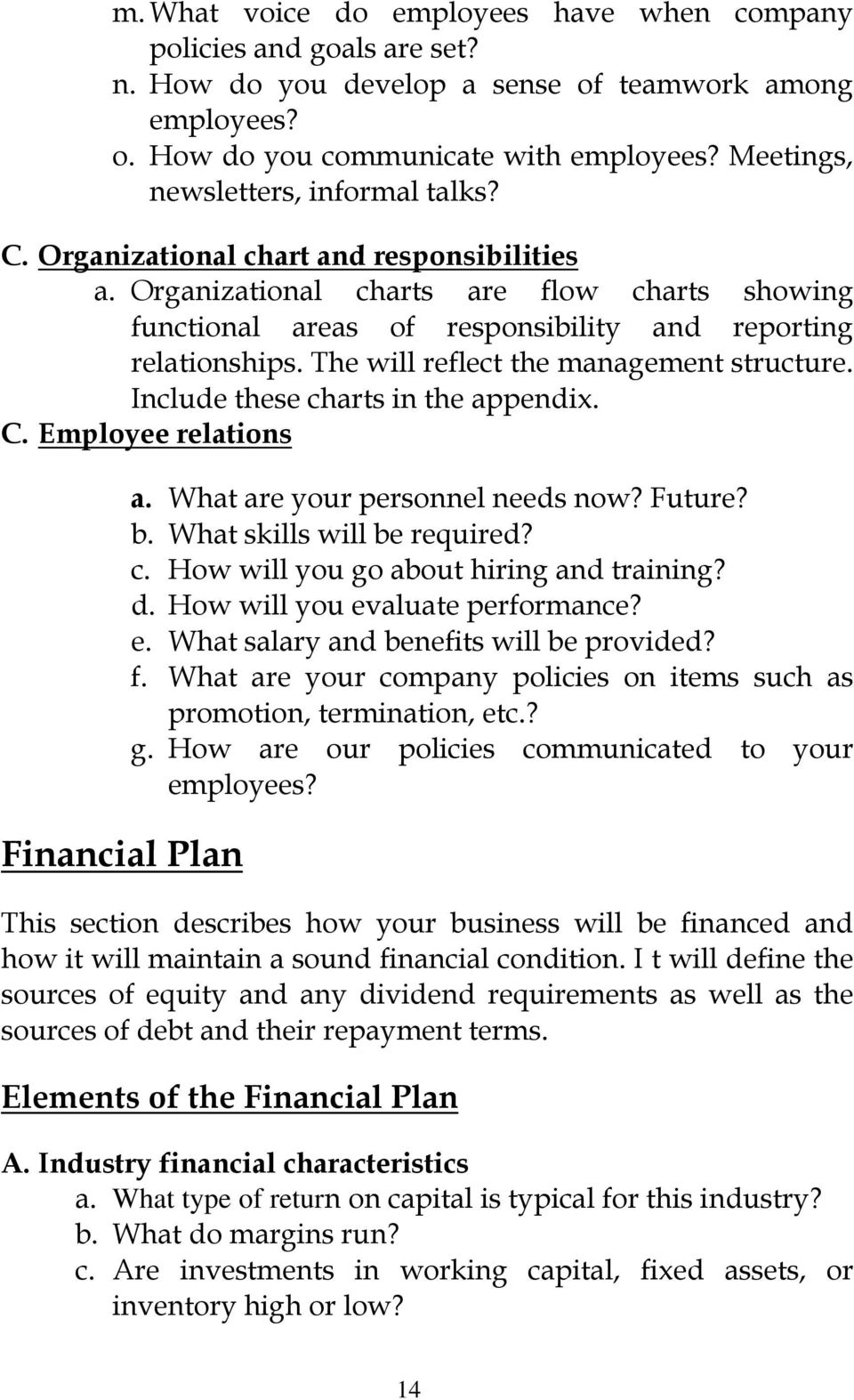 The will reflect the management structure. Include these charts in the appendix. C. Employee relations Financial Plan a. What are your personnel needs now? Future? b. What skills will be required? c. How will you go about hiring and training?