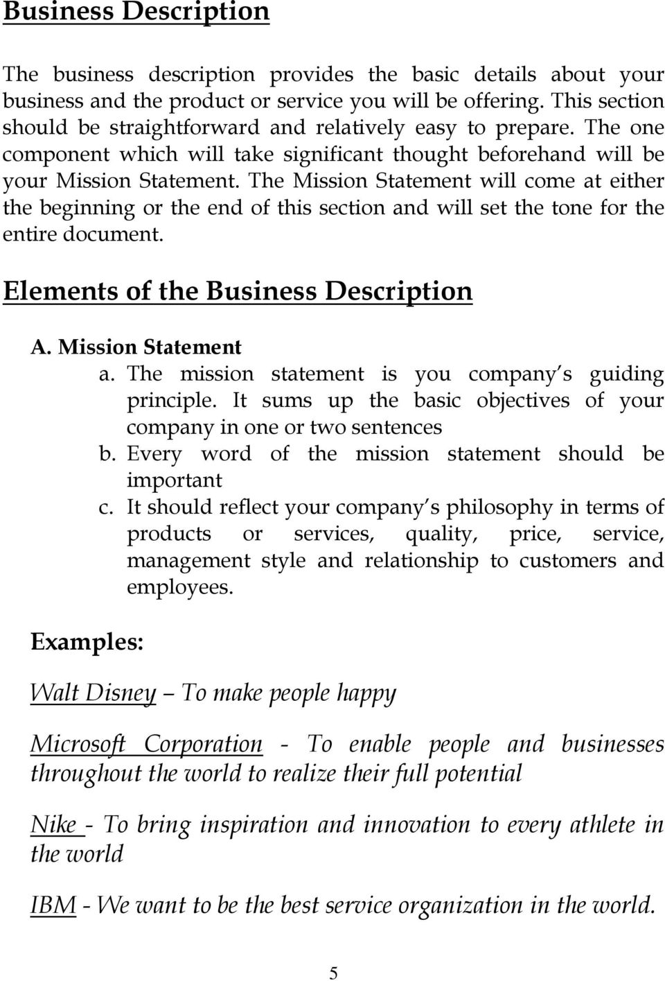 The Mission Statement will come at either the beginning or the end of this section and will set the tone for the entire document. Elements of the Business Description A. Mission Statement a.
