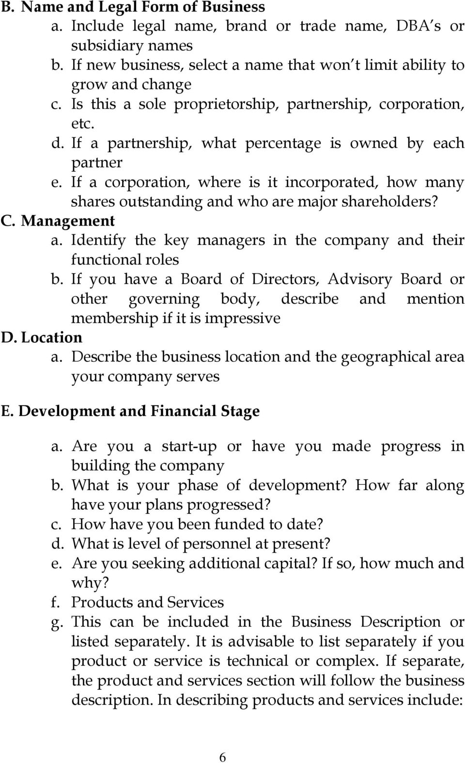 If a corporation, where is it incorporated, how many shares outstanding and who are major shareholders? C. Management a. Identify the key managers in the company and their functional roles b.