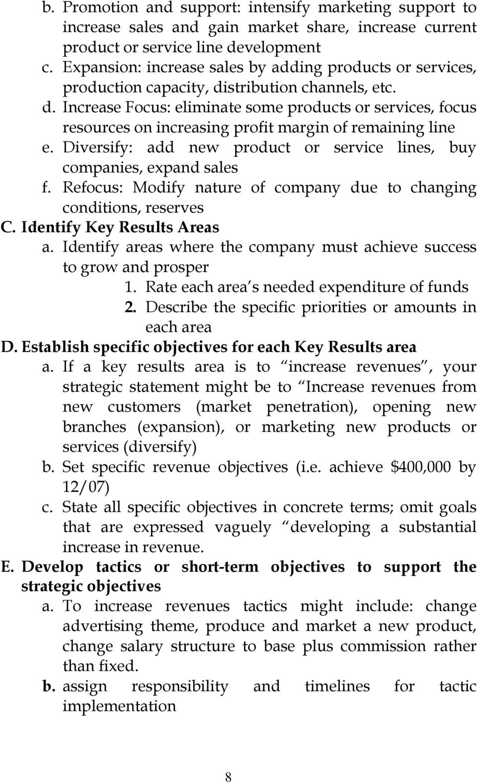 Diversify: add new product or service lines, buy companies, expand sales f. Refocus: Modify nature of company due to changing conditions, reserves C. Identify Key Results Areas a.
