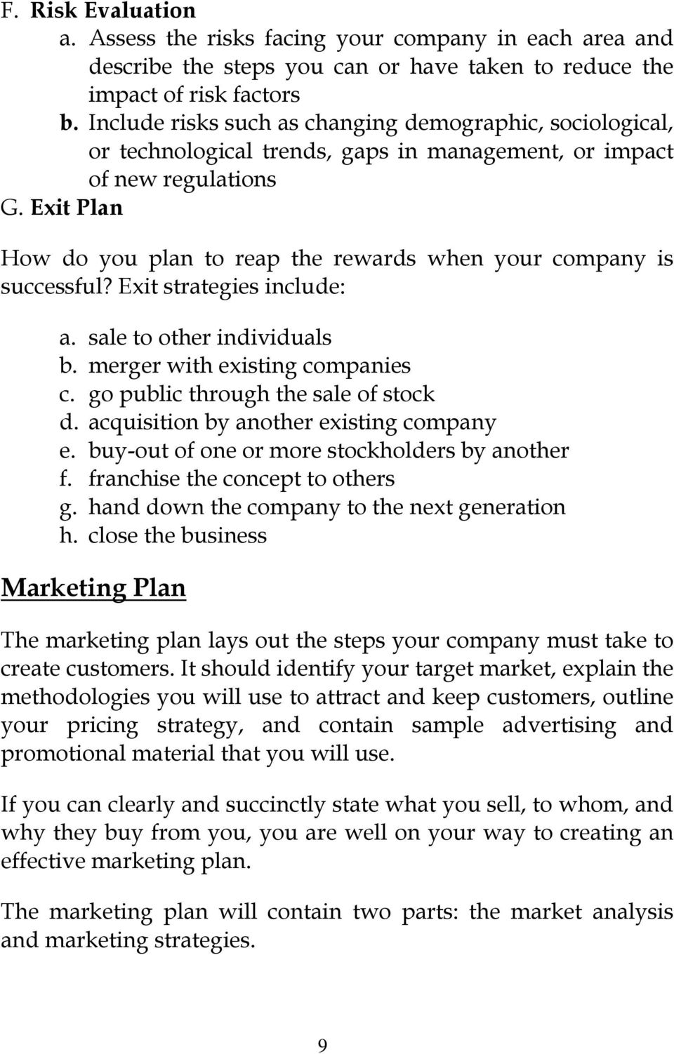 Exit Plan How do you plan to reap the rewards when your company is successful? Exit strategies include: a. sale to other individuals b. merger with existing companies c.