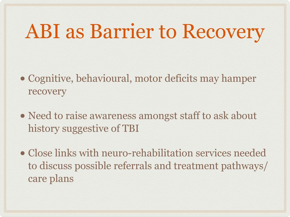 history suggestive of TBI Close links with neuro-rehabilitation