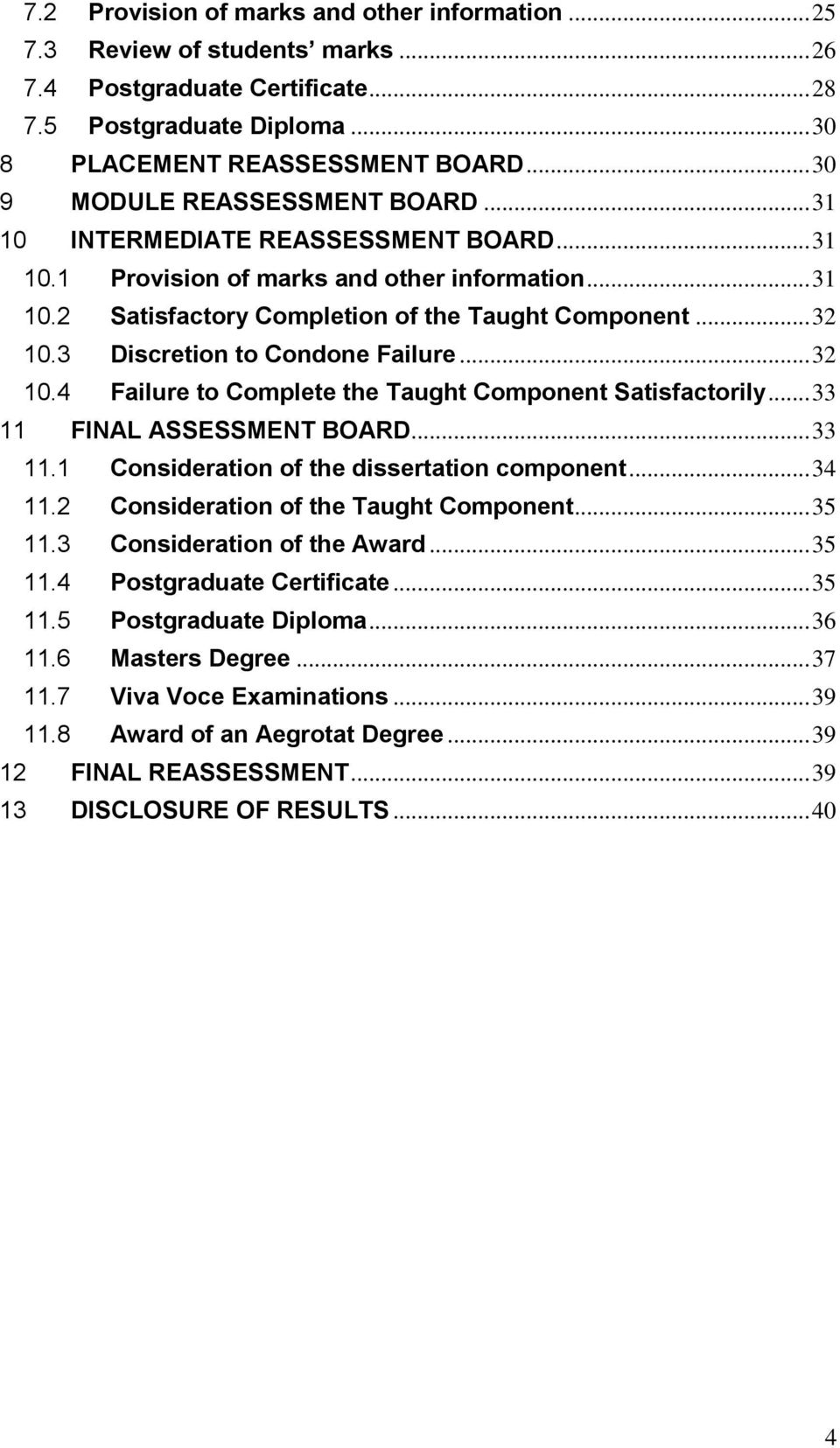 3 Discretion to Condone Failure... 32 10.4 Failure to Complete the Taught Component Satisfactorily... 33 11 FINAL ASSESSMENT BOARD... 33 11.1 Consideration of the dissertation component... 34 11.